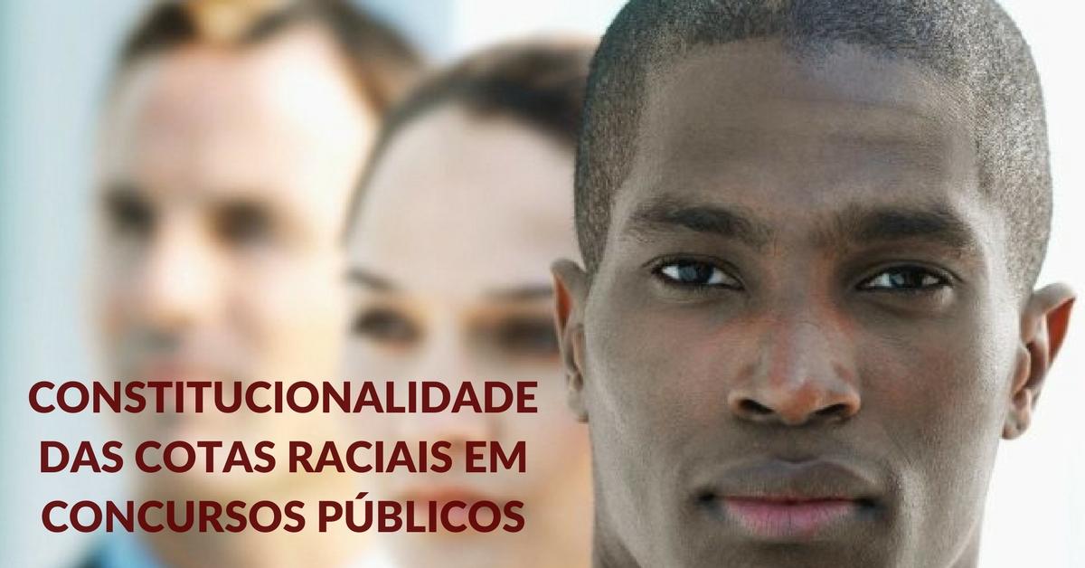 Constitucionalidade das cotas raciais em concursos públicos
