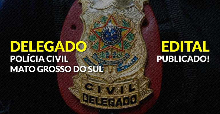 Edital para Delegado de Mato Grosso do Sul: tudo o que você precisa saber