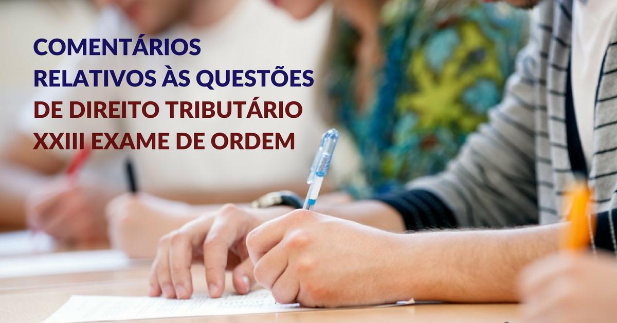 Comentários relativos às questões de Direito Tributário – XXIII Exame de Ordem