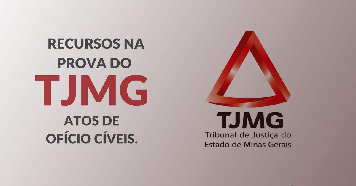 Recursos na prova do TJMG: atos de ofício cíveis.