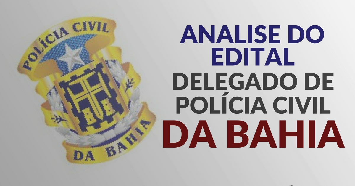 ANALISE DO EDITAL – Delegado de Polícia Civil da Bahia
