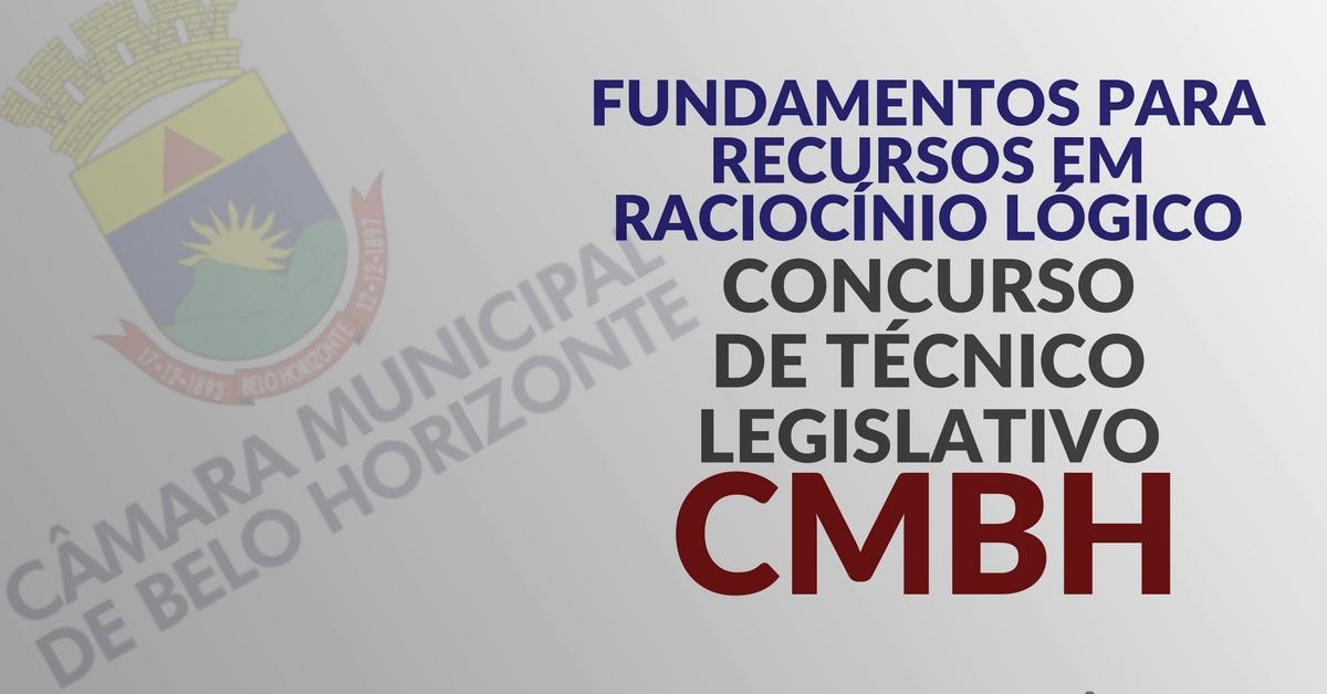 Fundamentos para recursos em Raciocínio Lógico – Concurso de Técnico Legislativo da CMBH
