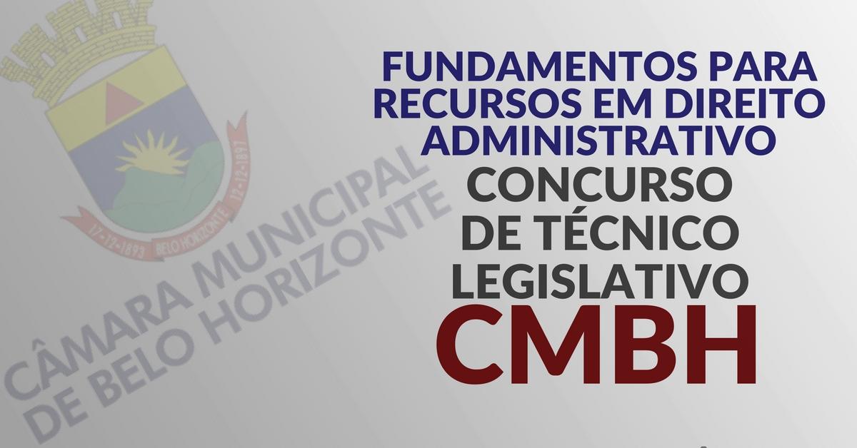 Fundamentos para recursos em Direito Administrativo – Concurso de Técnico Legislativo da CMBH
