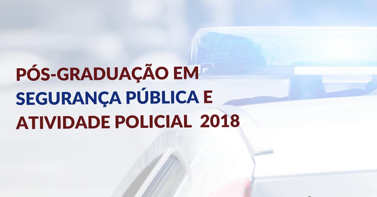 Pós-graduação em Segurança Pública e Atividade Policial – 2018