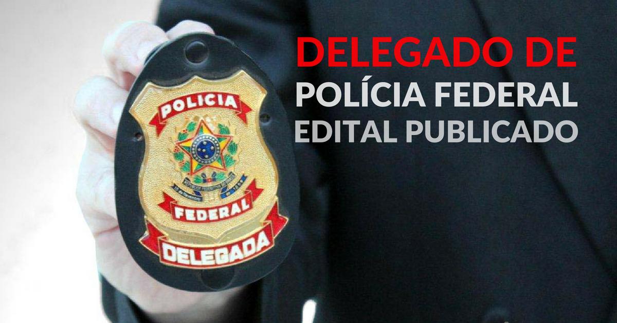 Delegado de Polícia Federal: edital publicado.