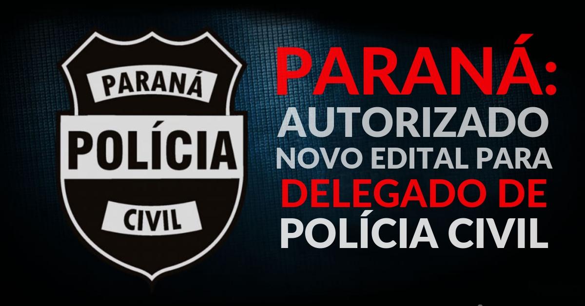 PARANÁ: autorizado novo edital para Delegado de Polícia Civil