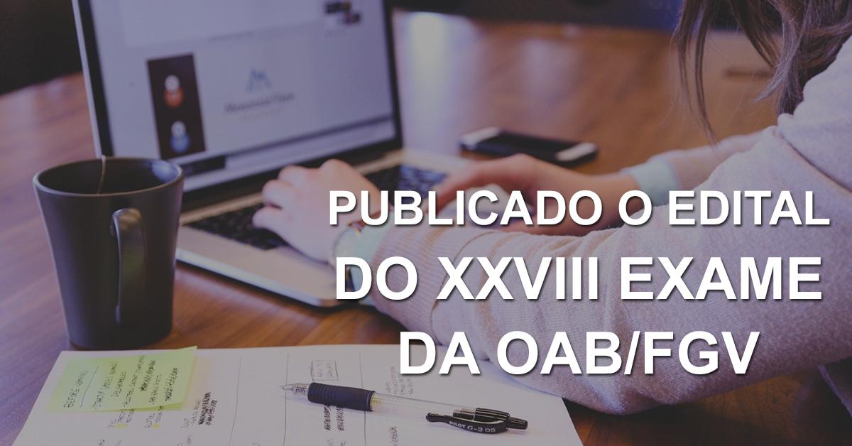 Publicado o Edital do XXVIII Exame da OAB/FGV