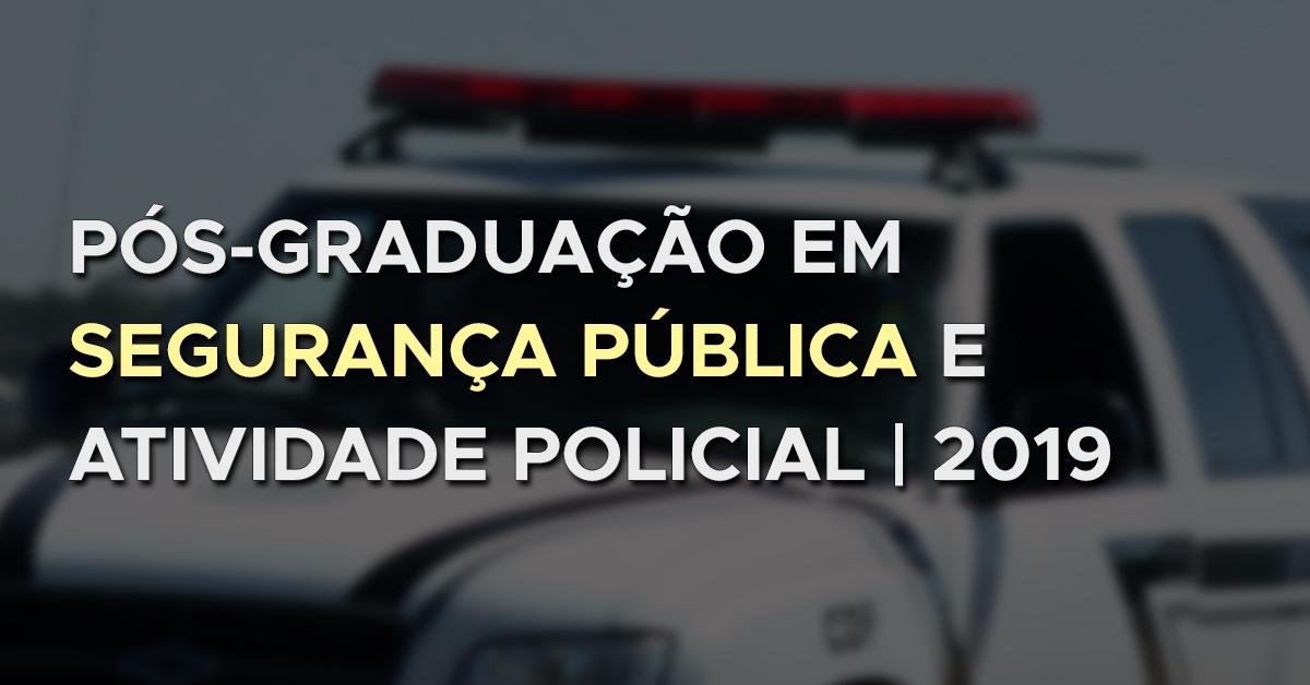 Pós-Graduação em Segurança Pública e Atividade Policial – 2019