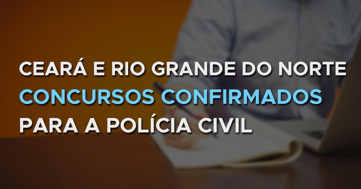 Ceará e Rio Grande do Norte 2019: Concursos Confirmados para a Polícia Civil