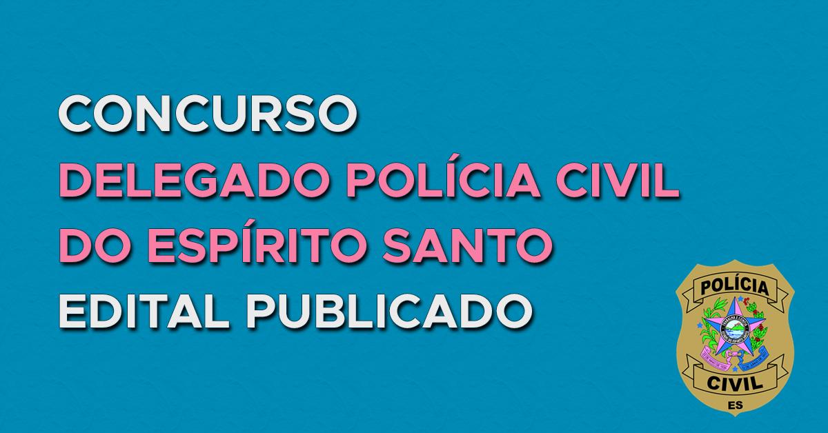 Concurso Delegado Polícia Civil ES: Edital Publicado