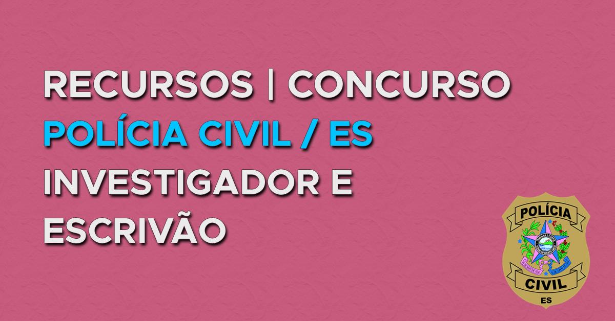 Recursos: Investigador e Escrivão da Polícia Civil – ES