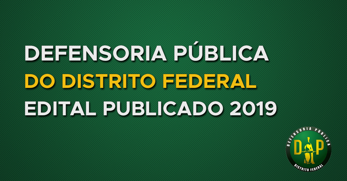 Defensoria Pública do Distrito Federal: divulgado o edital 2019