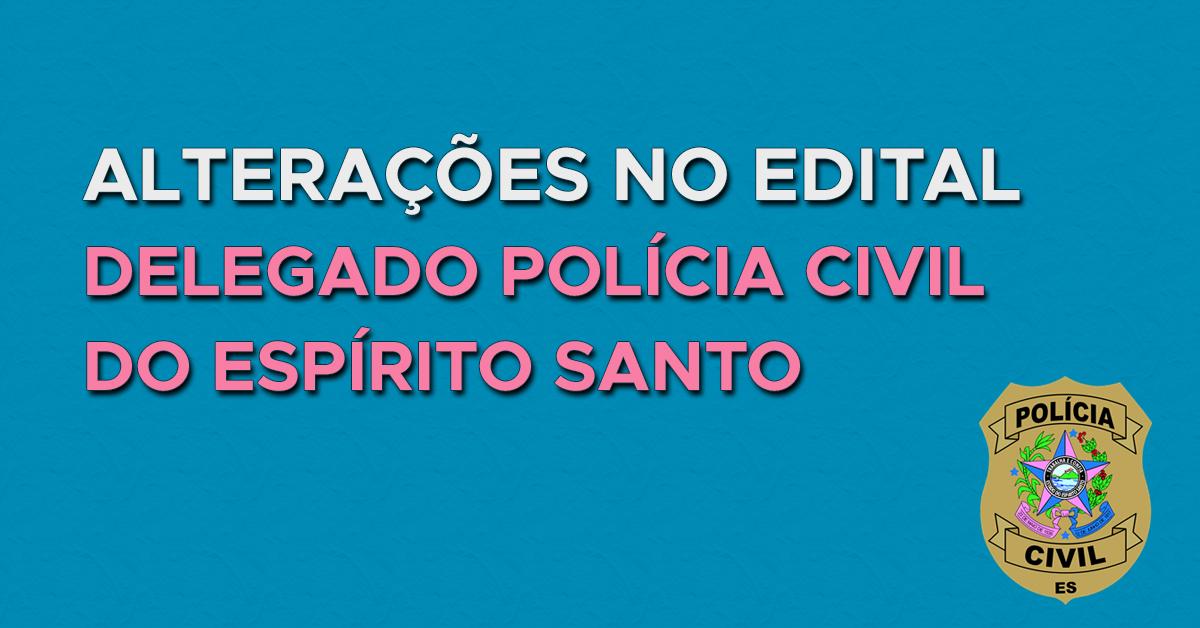 Alterações no Edital: Delegado Polícia Civil do ES
