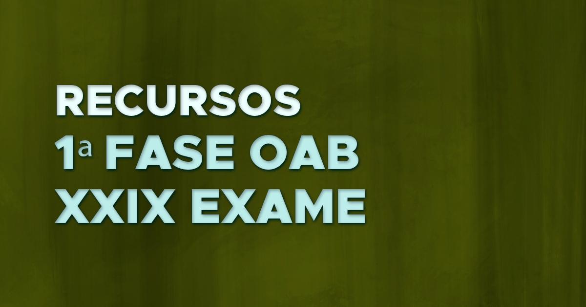 Recursos – 1ª Fase OAB XXIX Exame de Ordem