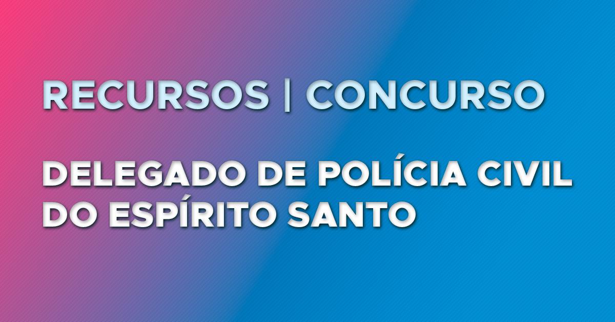 Recursos: Delegado Polícia Civil do Espírito Santo