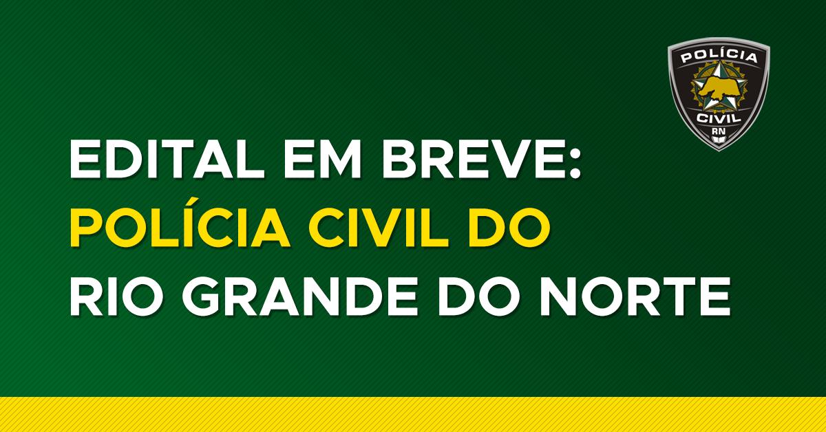 Edital em breve: Polícia Civil do Rio Grande do Norte