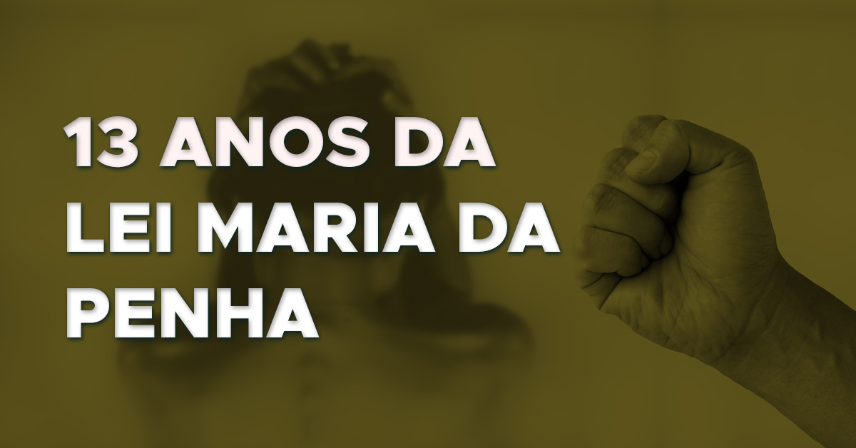 Maria da Penha: 13 anos depois e o diagnóstico da violência contra a mulher