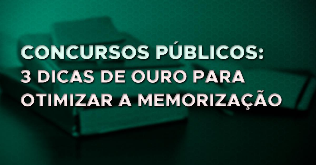 Concursos públicos: 3 dicas de ouro para otimizar a memorização