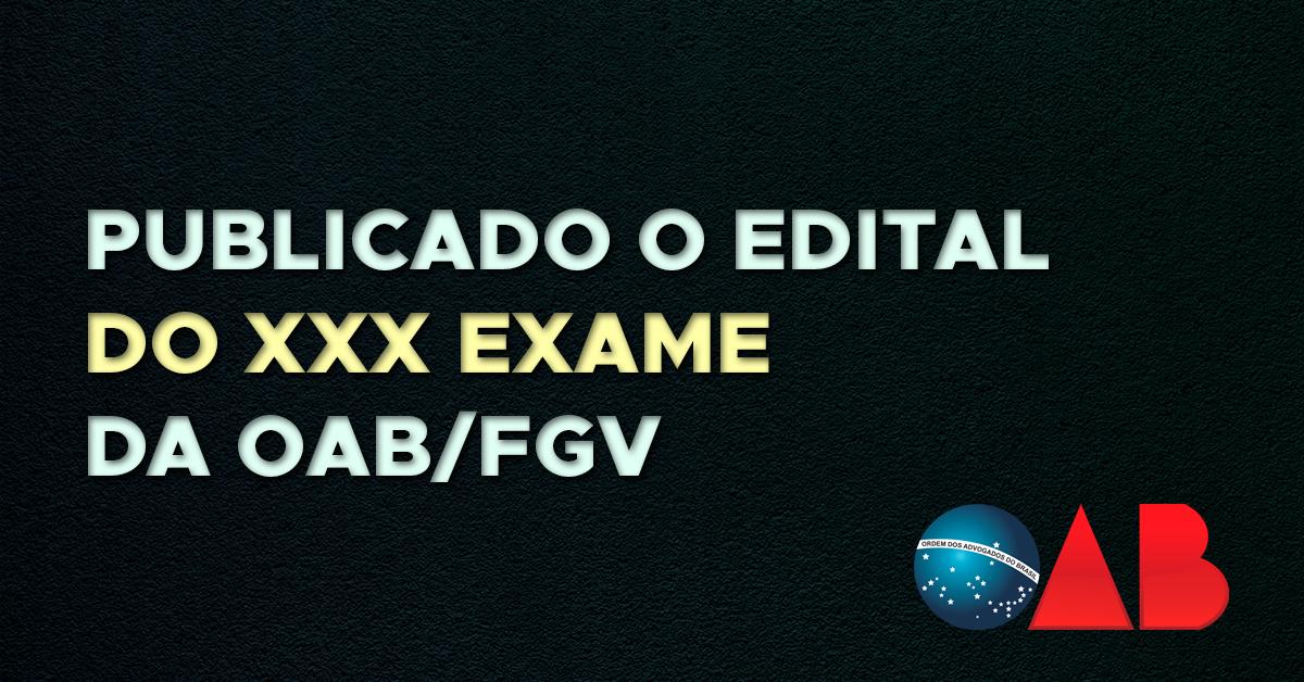 Publicado o Edital do XXX Exame da OAB/FGV