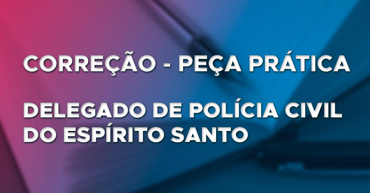 Correção Peça Prática – Delegado PC/ES