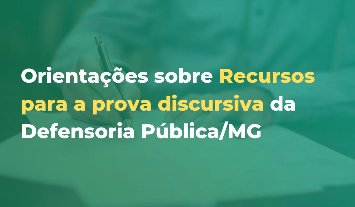 Orientações sobre Recursos para a prova discursiva da Defensoria Pública/MG
