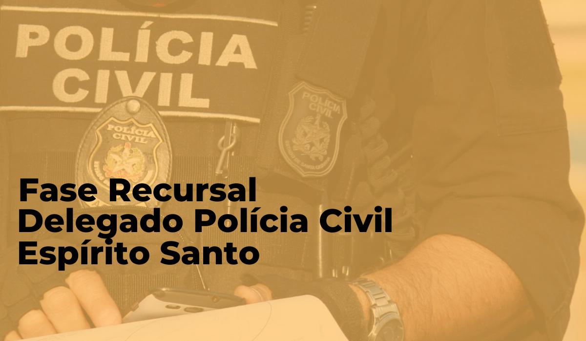 Fase Recursal – Delegado Polícia Civil Espírito Santo