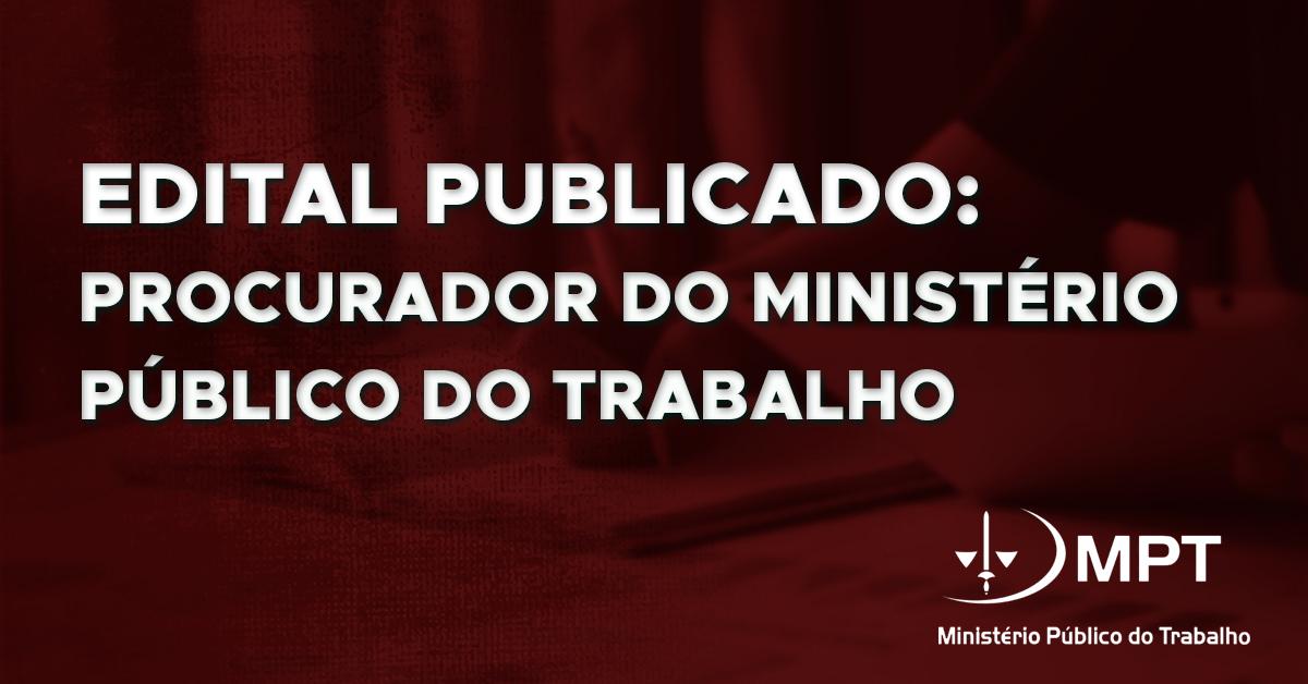 Edital Publicado: Procurador do Ministério Público do Trabalho