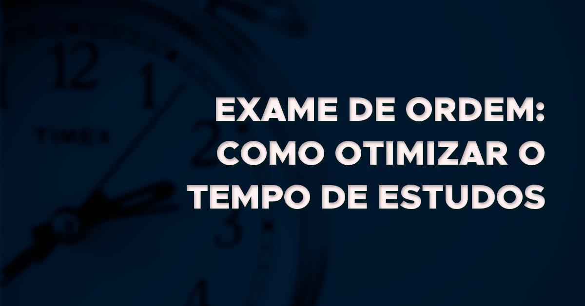 Exame de Ordem: Como otimizar o tempo de estudos