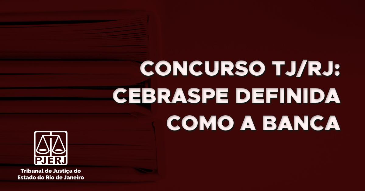 Concurso Tribunal de Justiça/RJ: CEBRASPE definida como a banca
