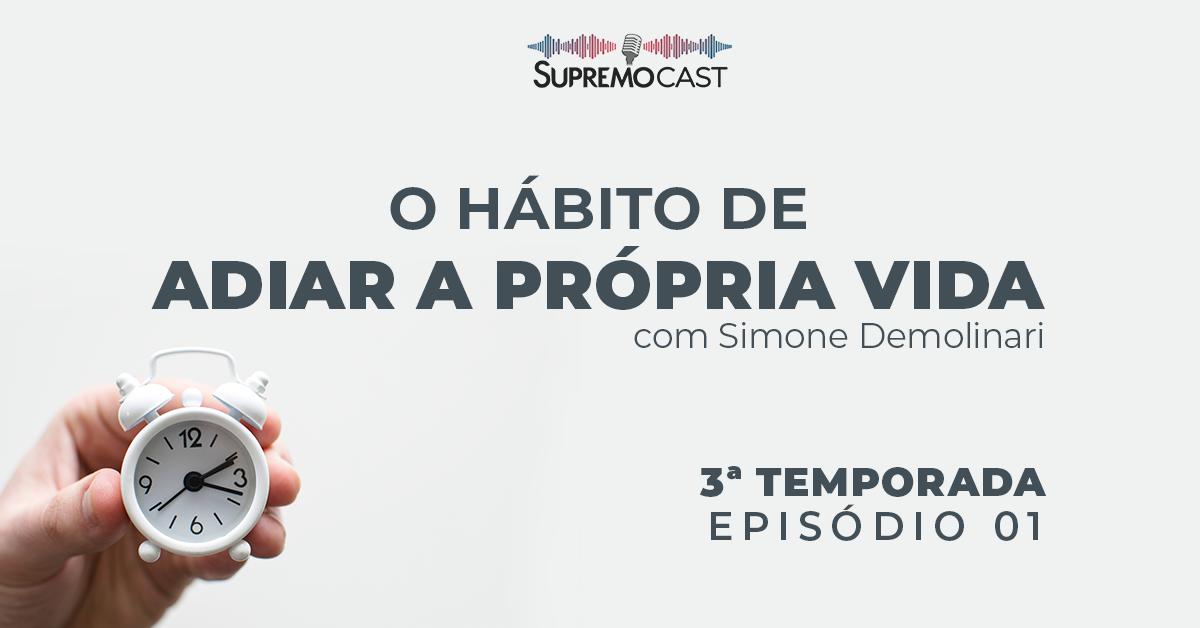 SupremoCast – O Hábito de Adiar a Própria Vida