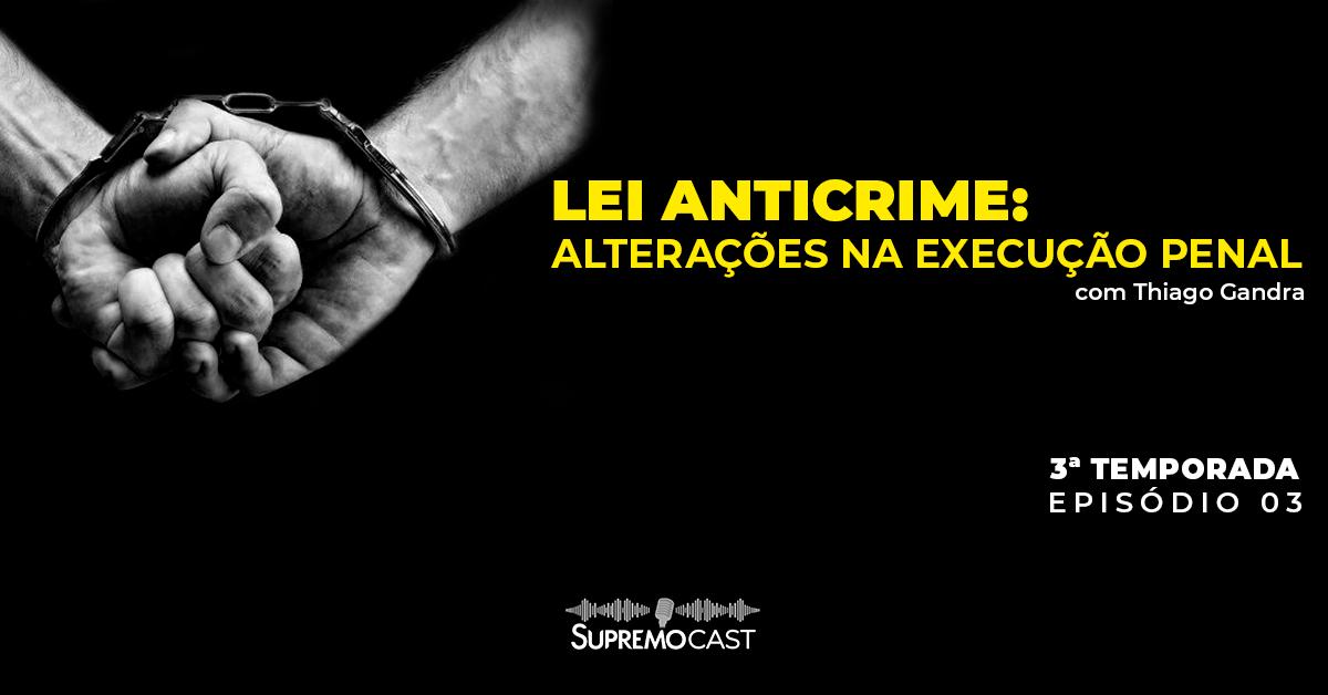SupremoCast – Lei Anticrime: alterações na execução penal