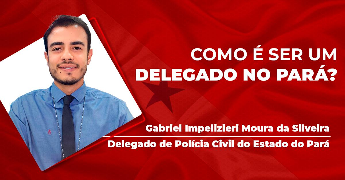 Como é ser um delegado no Pará?