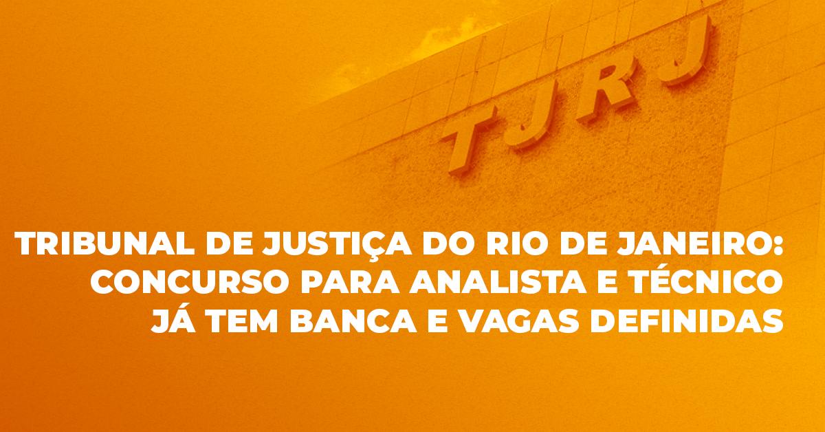 Tribunal de Justiça/RJ: Concurso para Analista e Técnico já tem banca e vagas definidas