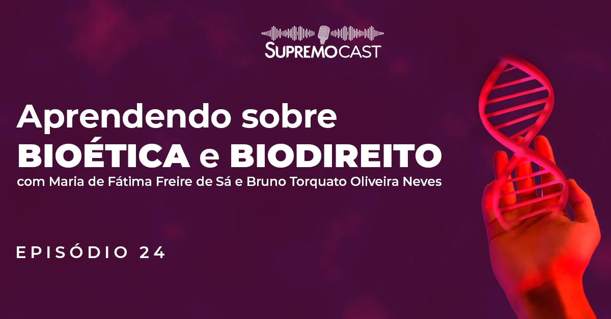 SupremoCast – Bioética e Biodireito: aprendizados importantes