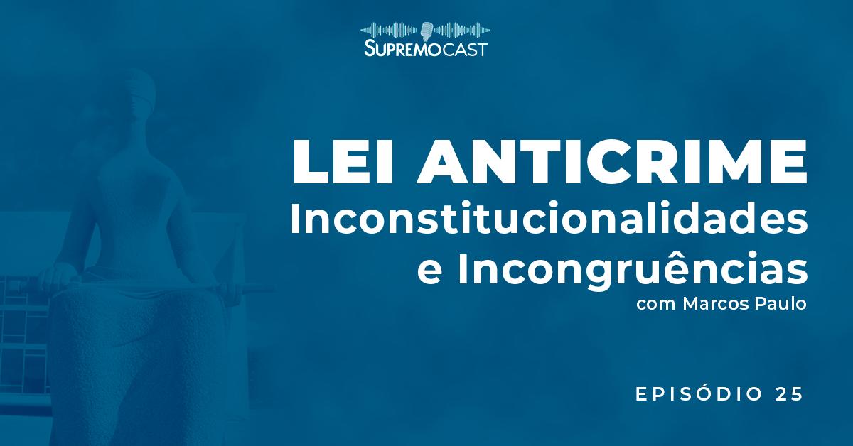 SupremoCast – Lei Anticrime: Inconstitucionalidades e incongruências