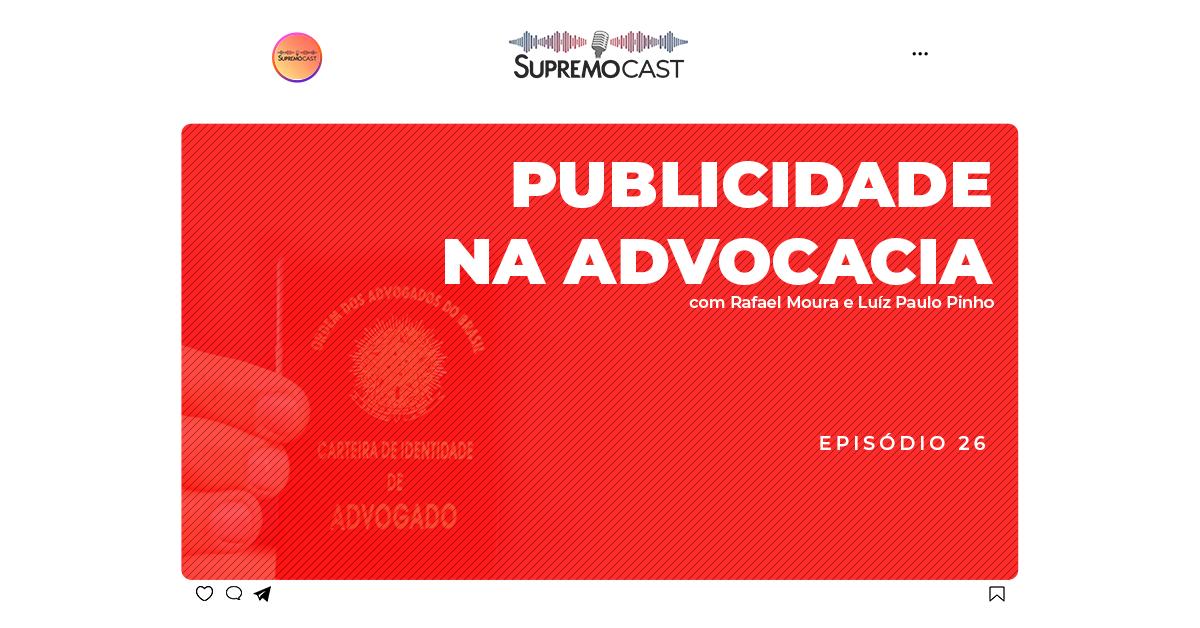 SupremoCast – Publicidade na advocacia