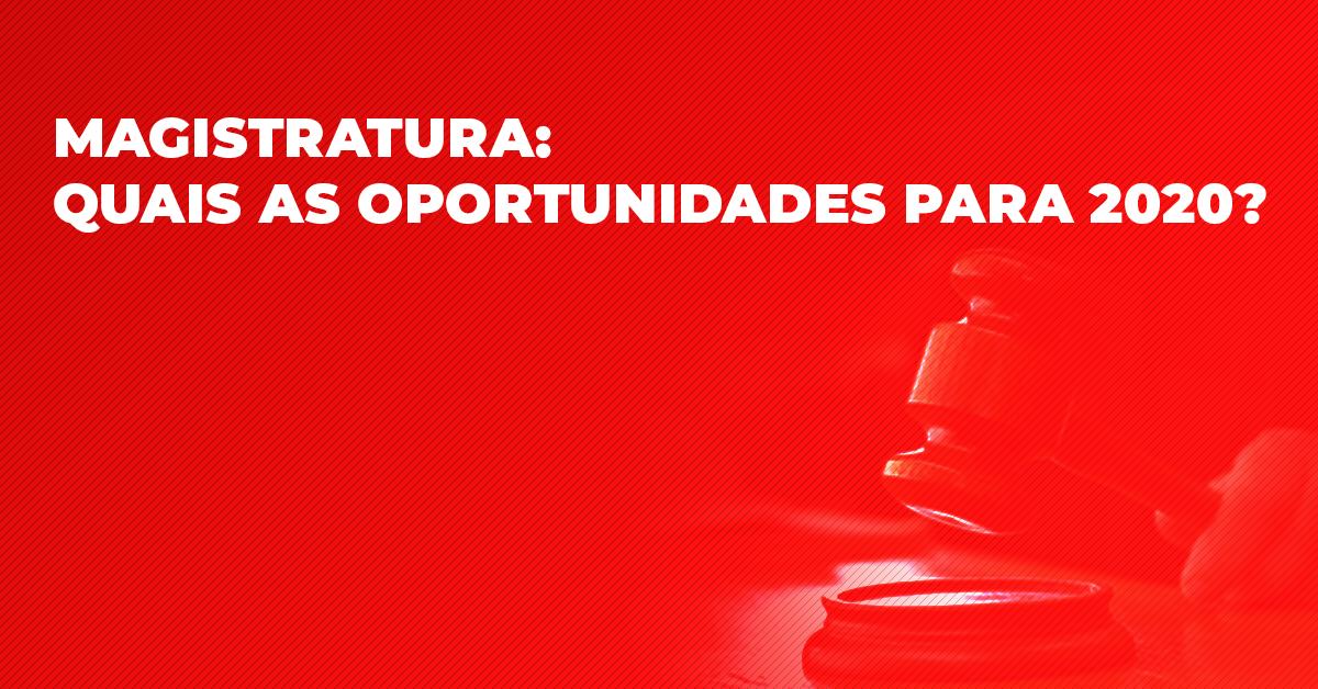 Magistratura: Quais as oportunidades para 2020?