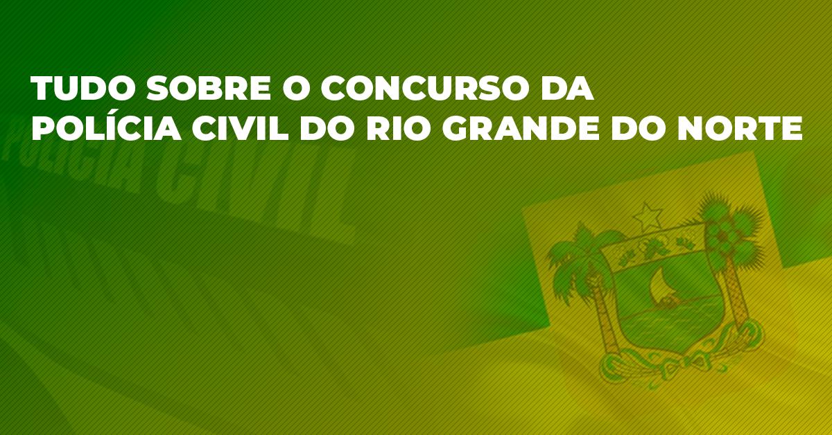 Tudo sobre o concurso da Polícia Civil do Rio Grande do Norte