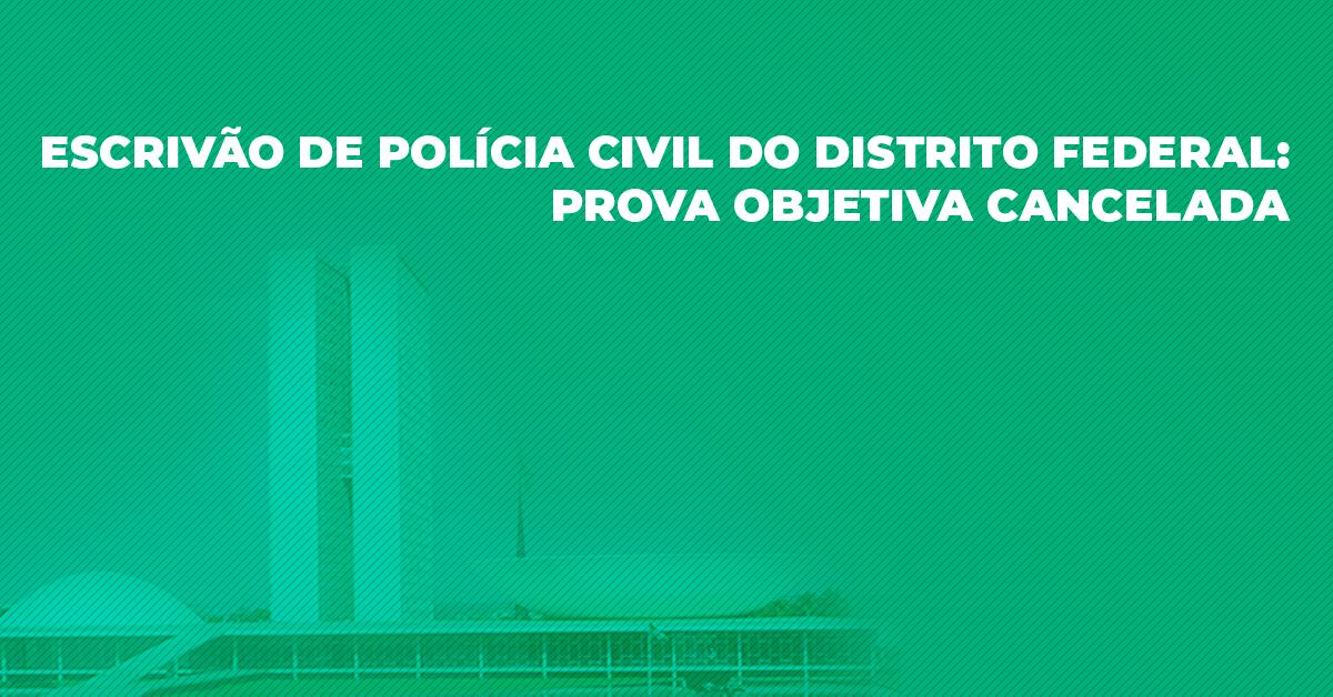 Escrivão de Polícia Civil do Distrito Federal: Prova objetiva cancelada