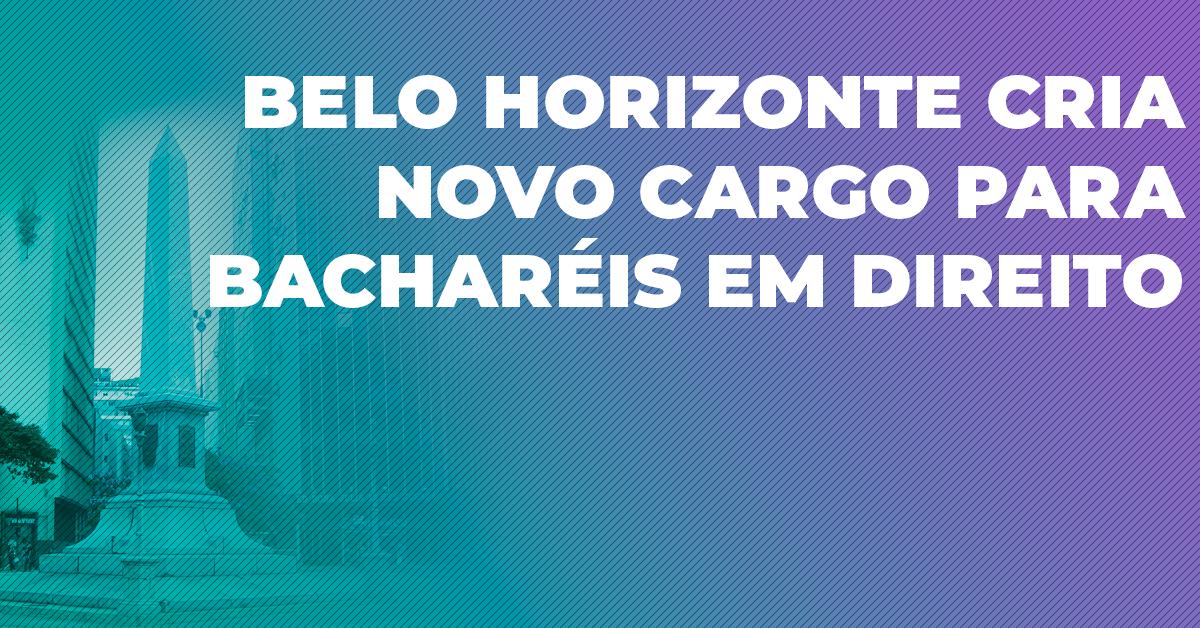 Belo Horizonte cria novo cargo para bacharéis em Direito