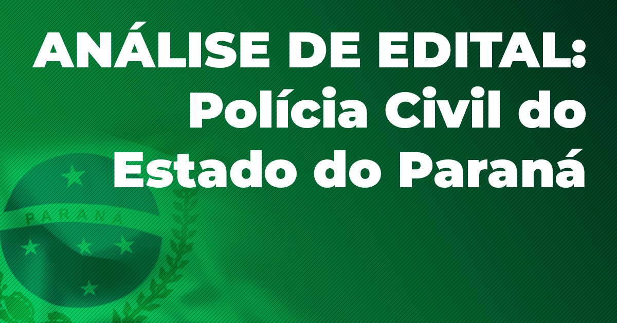 Análise de Edital: Polícia Civil do Estado do Paraná
