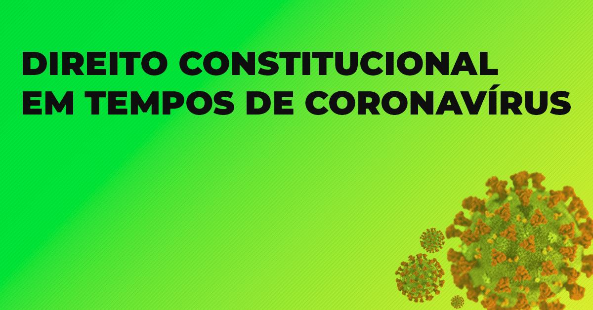 Direito Constitucional em tempos de coronavírus