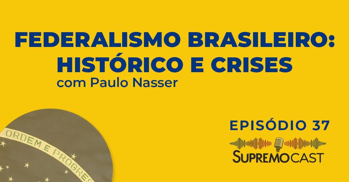 SupremoCast – Federalismo Brasileiro – histórico e crises