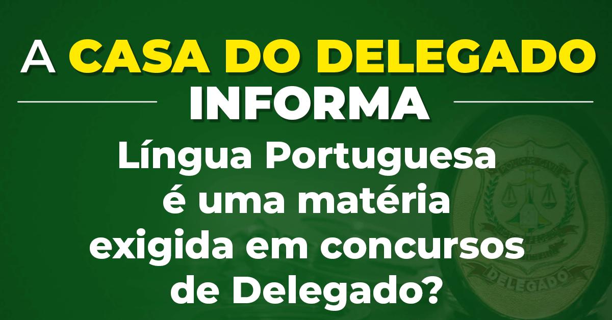 Língua portuguesa é uma matéria exigida em concursos de Delegado?