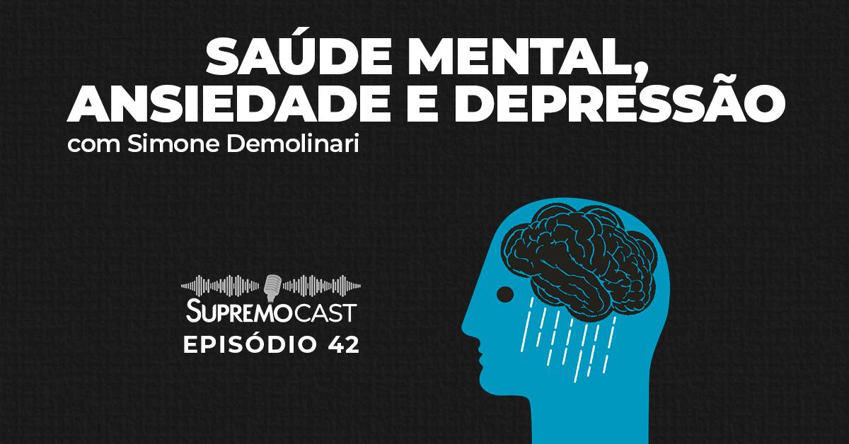 SupremoCast – Saúde mental, ansiedade e depressão
