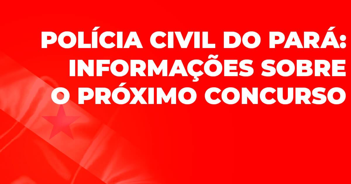 Polícia Civil do Pará: informações sobre o próximo concurso