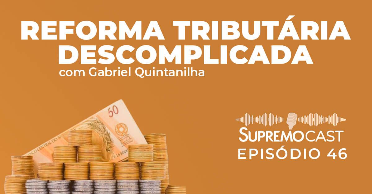 SupremoCast – Reforma Tributária Descomplicada