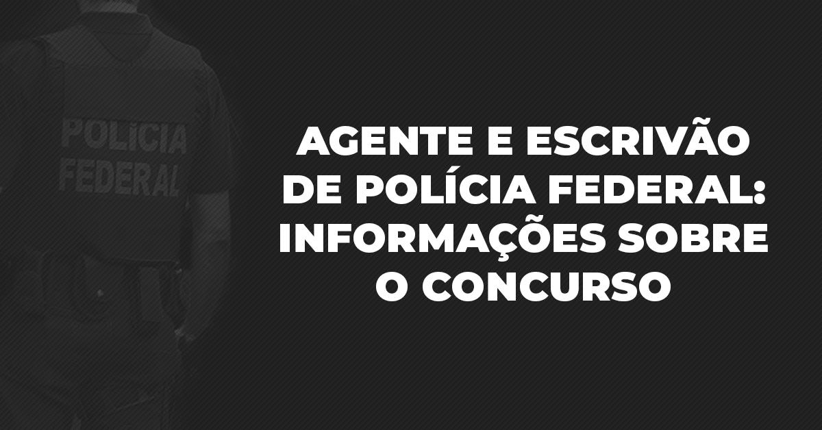 Agente e Escrivão de Polícia Federal: informações sobre o concurso