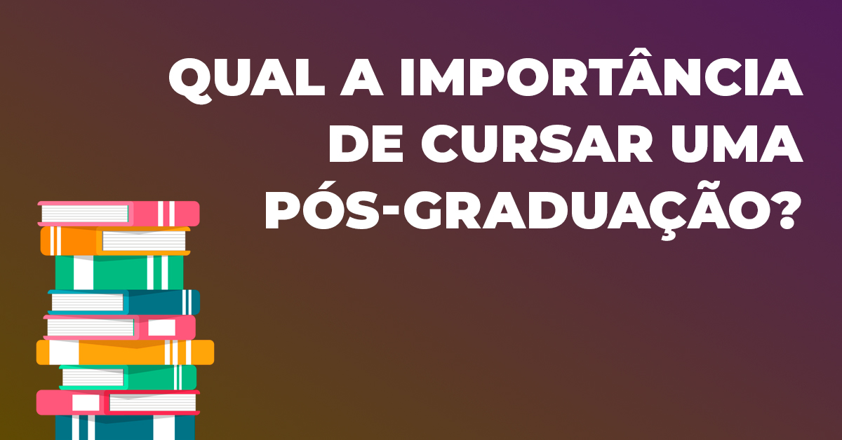 Qual a importância de cursar uma pós-graduação?