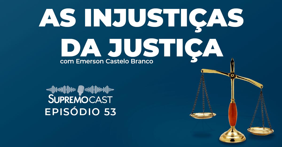SupremoCast – As injustiças da justiça